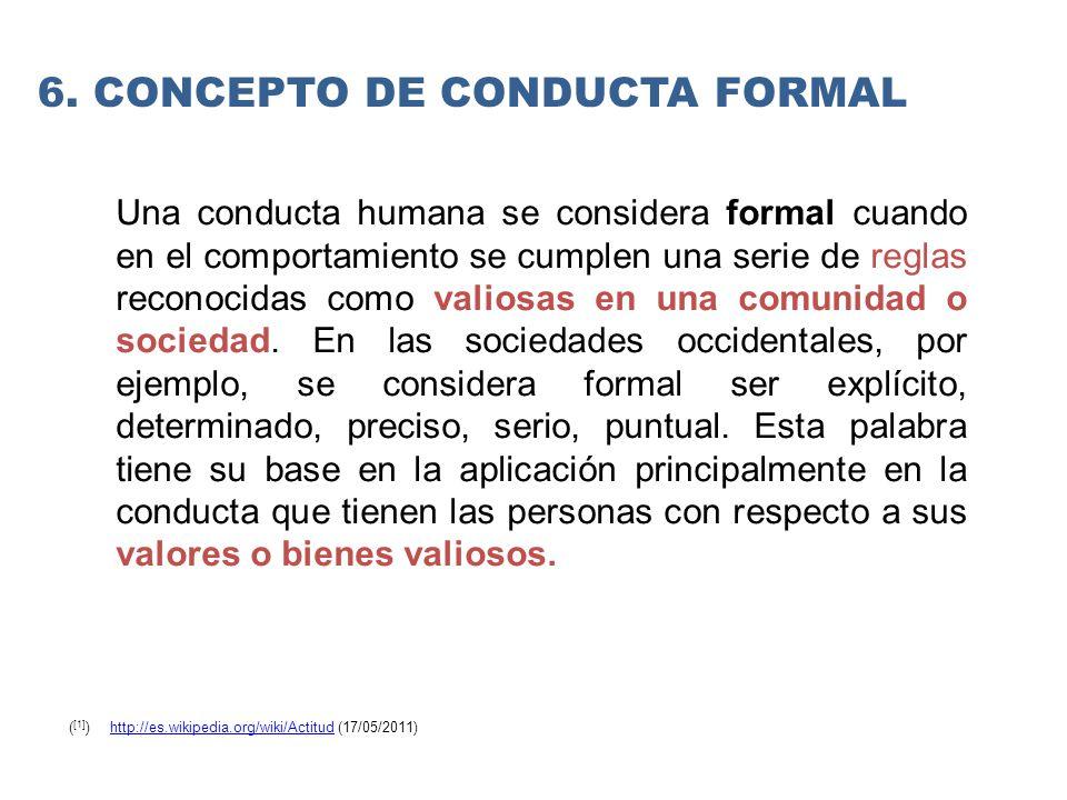 Una conducta humana se considera formal cuando en el comportamiento se cumplen una serie de reglas reconocidas como valiosas en una comunidad o sociedad.