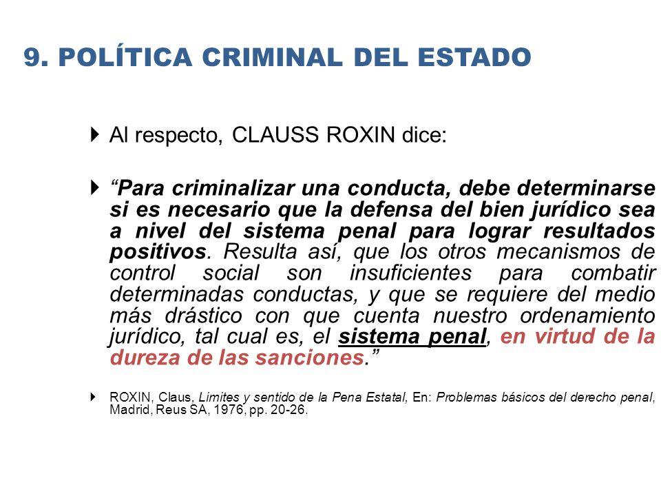 Al respecto, CLAUSS ROXIN dice: Para criminalizar una conducta, debe determinarse si es necesario que la defensa del bien jurídico sea a nivel del sistema penal para lograr resultados positivos.