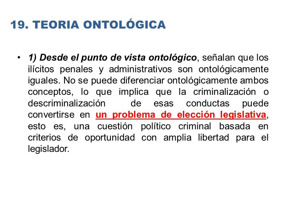 1) Desde el punto de vista ontológico, señalan que los ilícitos penales y administrativos son ontológicamente iguales.