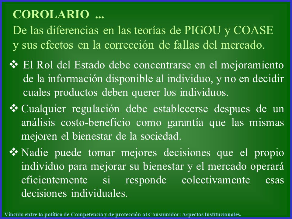 COROLARIO... De las diferencias en las teorías de PIGOU y COASE y sus efectos en la corrección de fallas del mercado. El Rol del Estado debe concentra