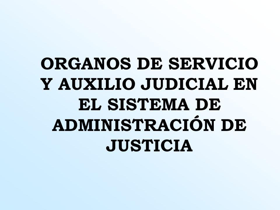 ORGANOS DE SERVICIO Y AUXILIO JUDICIAL EN EL SISTEMA DE ADMINISTRACIÓN DE JUSTICIA