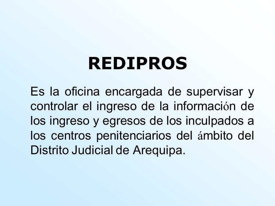 REDIPROS Es la oficina encargada de supervisar y controlar el ingreso de la informaci ó n de los ingreso y egresos de los inculpados a los centros pen