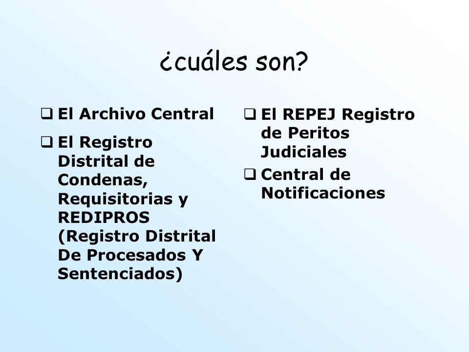 ¿cuáles son? El Archivo Central El Registro Distrital de Condenas, Requisitorias y REDIPROS (Registro Distrital De Procesados Y Sentenciados) El REPEJ