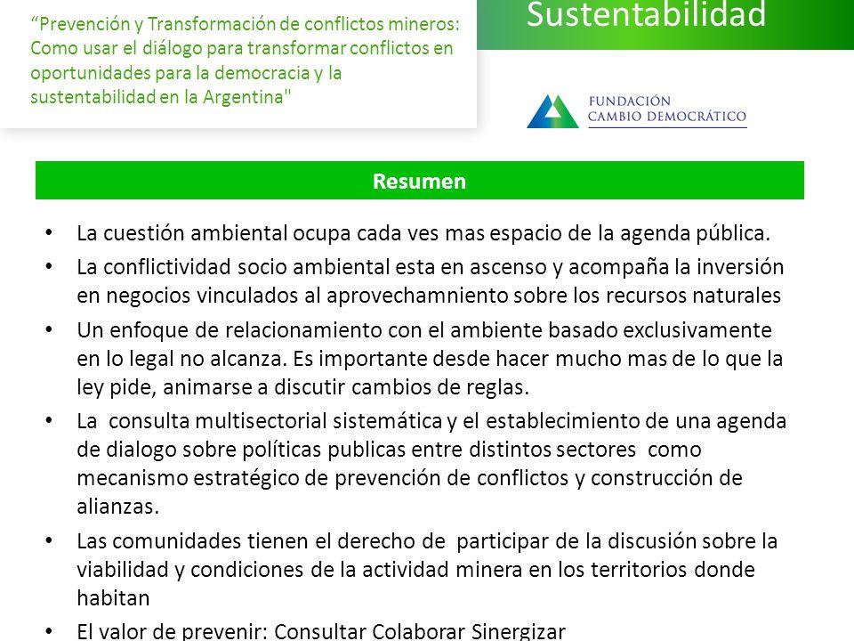 Sustentabilidad Prevención y Transformación de conflictos mineros: Como usar el diálogo para transformar conflictos en oportunidades para la democracia y la sustentabilidad en la Argentina La cuestión ambiental ocupa cada ves mas espacio de la agenda pública.