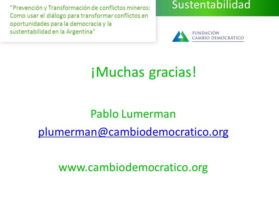 Sustentabilidad Prevención y Transformación de conflictos mineros: Como usar el diálogo para transformar conflictos en oportunidades para la democracia y la sustentabilidad en la Argentina ¡Muchas gracias.