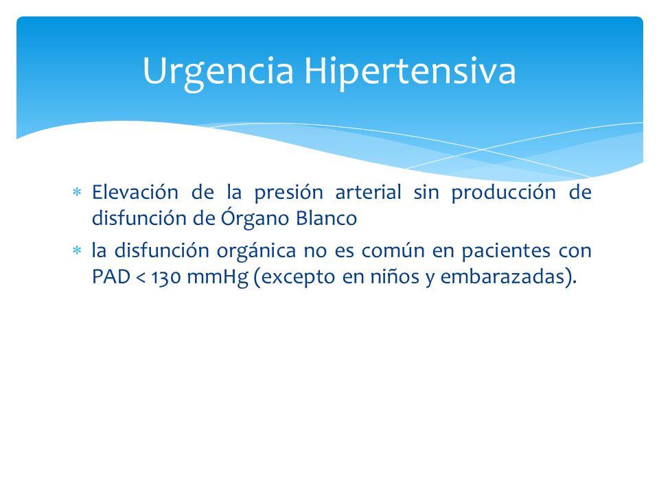 Elevación de la presión arterial sin producción de disfunción de Órgano Blanco la disfunción orgánica no es común en pacientes con PAD < 130 mmHg (exc