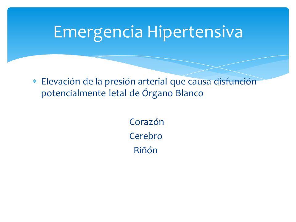 Elevación de la presión arterial que causa disfunción potencialmente letal de Órgano Blanco Corazón Cerebro Riñón Emergencia Hipertensiva