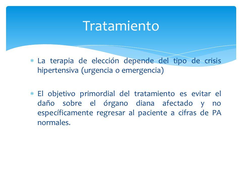 La terapia de elección depende del tipo de crisis hipertensiva (urgencia o emergencia) El objetivo primordial del tratamiento es evitar el daño sobre