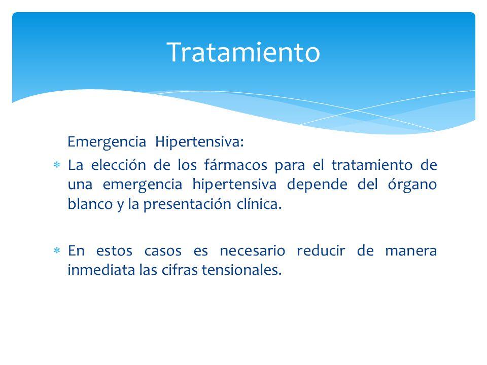 Emergencia Hipertensiva: La elección de los fármacos para el tratamiento de una emergencia hipertensiva depende del órgano blanco y la presentación cl