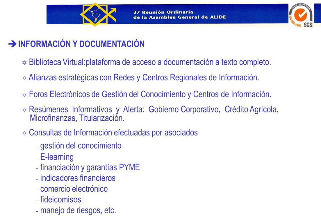 è INFORMACIÓN Y DOCUMENTACIÓN Y Biblioteca Virtual:plataforma de acceso a documentación a texto completo. Y Alianzas estratégicas con Redes y Centros