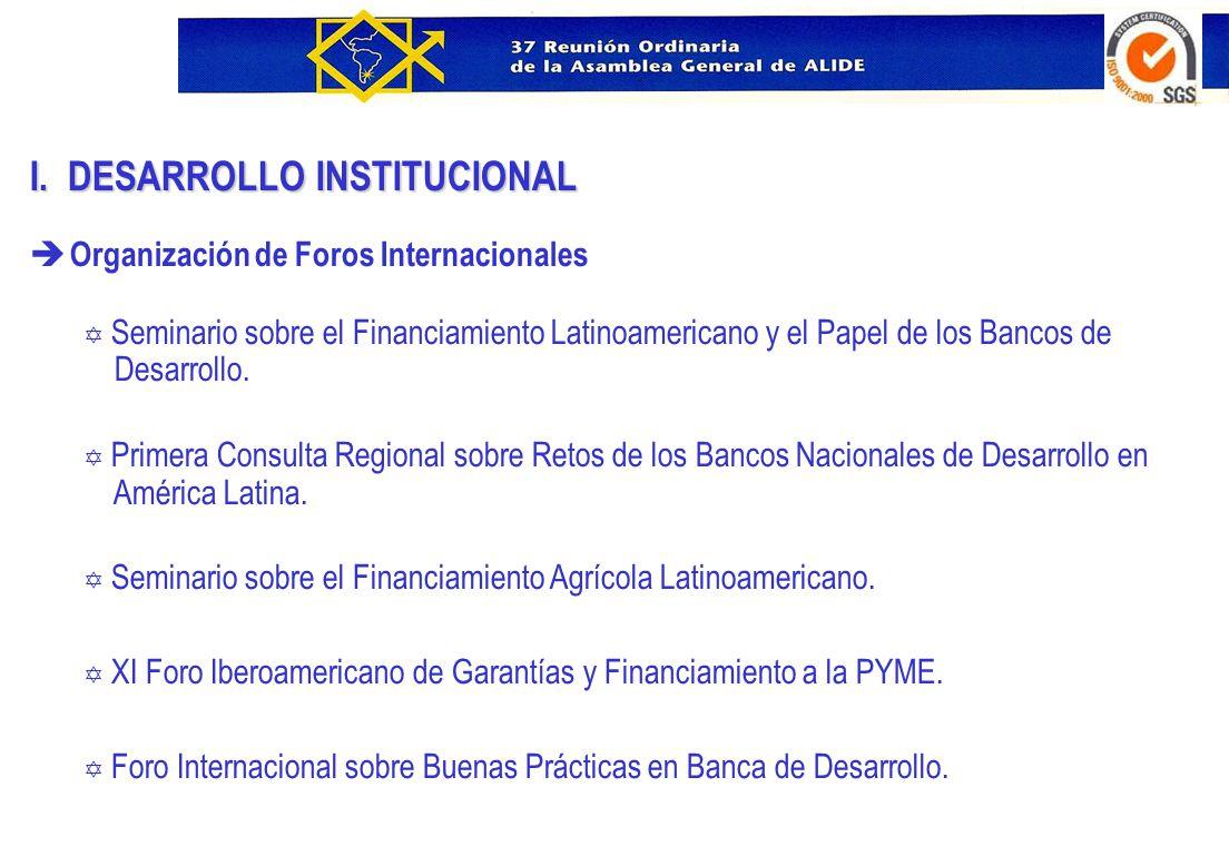 I. DESARROLLO INSTITUCIONAL è Organización de Foros Internacionales Y Seminario sobre el Financiamiento Latinoamericano y el Papel de los Bancos de De