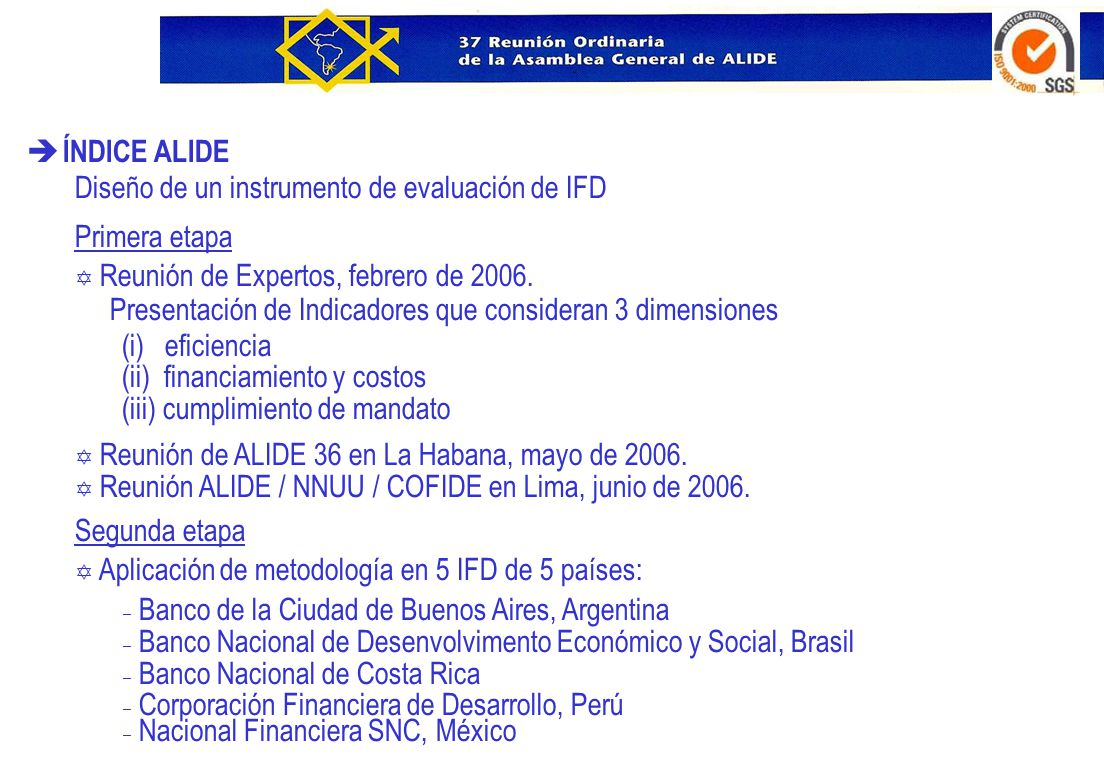 è ÍNDICE ALIDE Diseño de un instrumento de evaluación de IFD Primera etapa Y Reunión de Expertos, febrero de 2006. Presentación de Indicadores que con