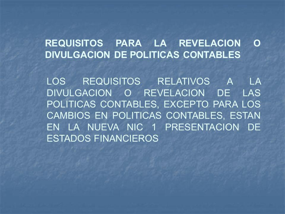 REQUISITOS PARA LA REVELACION O DIVULGACION DE POLITICAS CONTABLES LOS REQUISITOS RELATIVOS A LA DIVULGACION O REVELACION DE LAS POLITICAS CONTABLES,