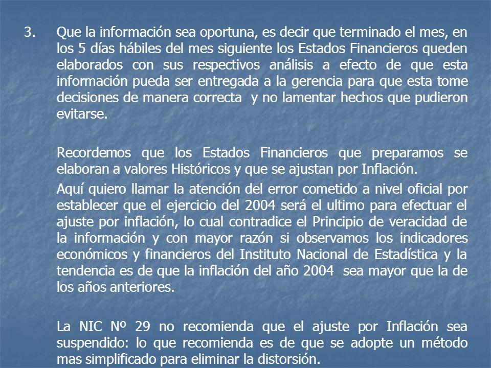 3. 3.Que la información sea oportuna, es decir que terminado el mes, en los 5 días hábiles del mes siguiente los Estados Financieros queden elaborados