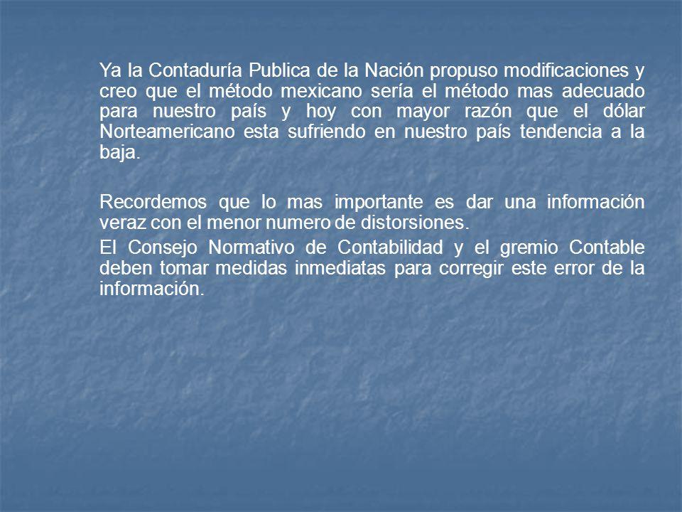 Ya la Contaduría Publica de la Nación propuso modificaciones y creo que el método mexicano sería el método mas adecuado para nuestro país y hoy con ma