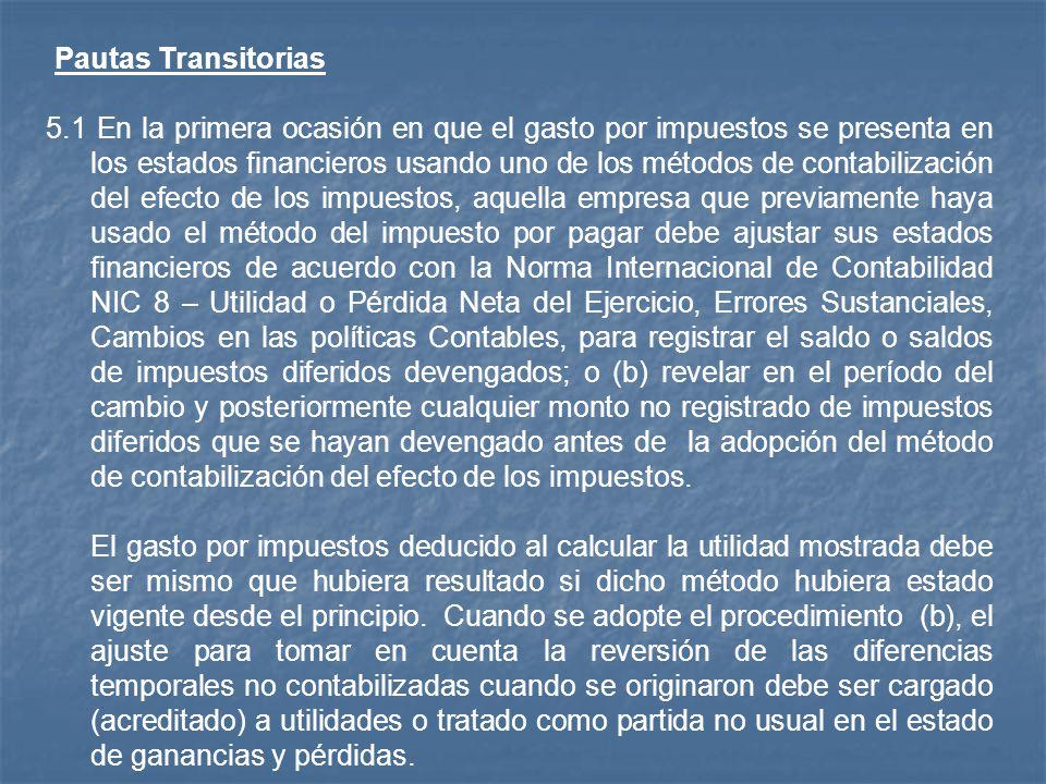 Pautas Transitorias 5.1 En la primera ocasión en que el gasto por impuestos se presenta en los estados financieros usando uno de los métodos de contab