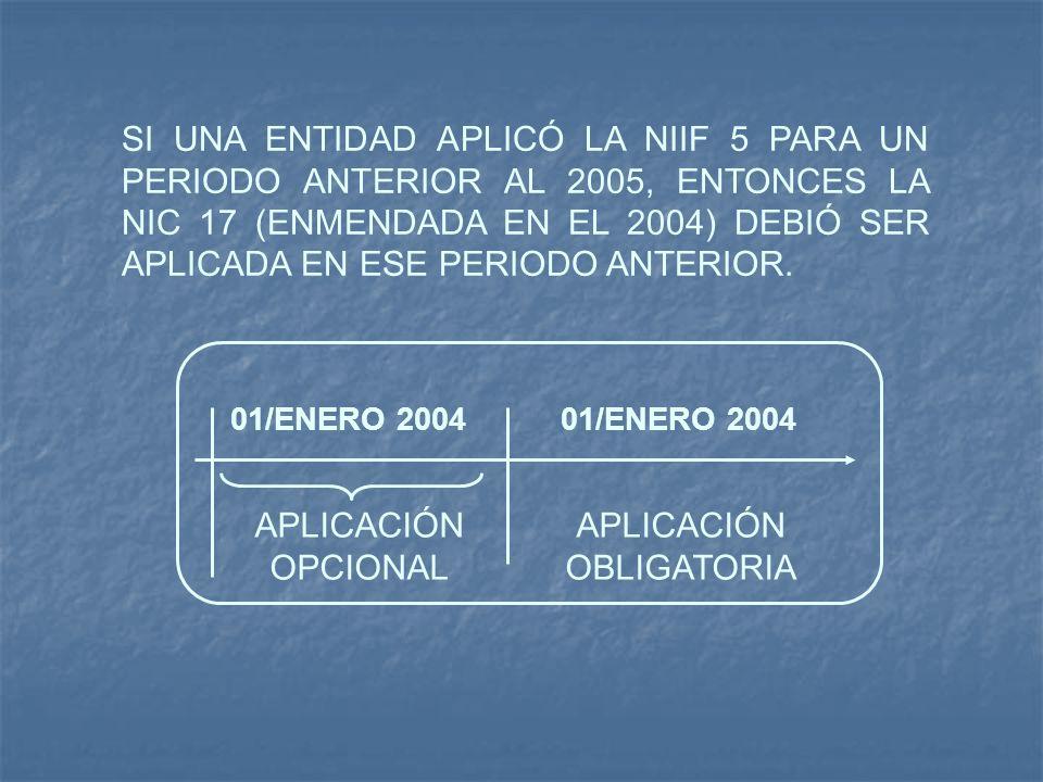 SI UNA ENTIDAD APLICÓ LA NIIF 5 PARA UN PERIODO ANTERIOR AL 2005, ENTONCES LA NIC 17 (ENMENDADA EN EL 2004) DEBIÓ SER APLICADA EN ESE PERIODO ANTERIOR
