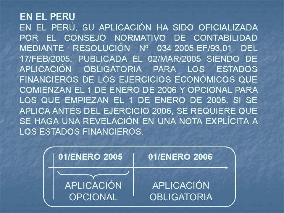 EN EL PERU EN EL PERÚ, SU APLICACIÓN HA SIDO OFICIALIZADA POR EL CONSEJO NORMATIVO DE CONTABILIDAD MEDIANTE RESOLUCIÓN Nº 034-2005-EF/93.01 DEL 17/FEB