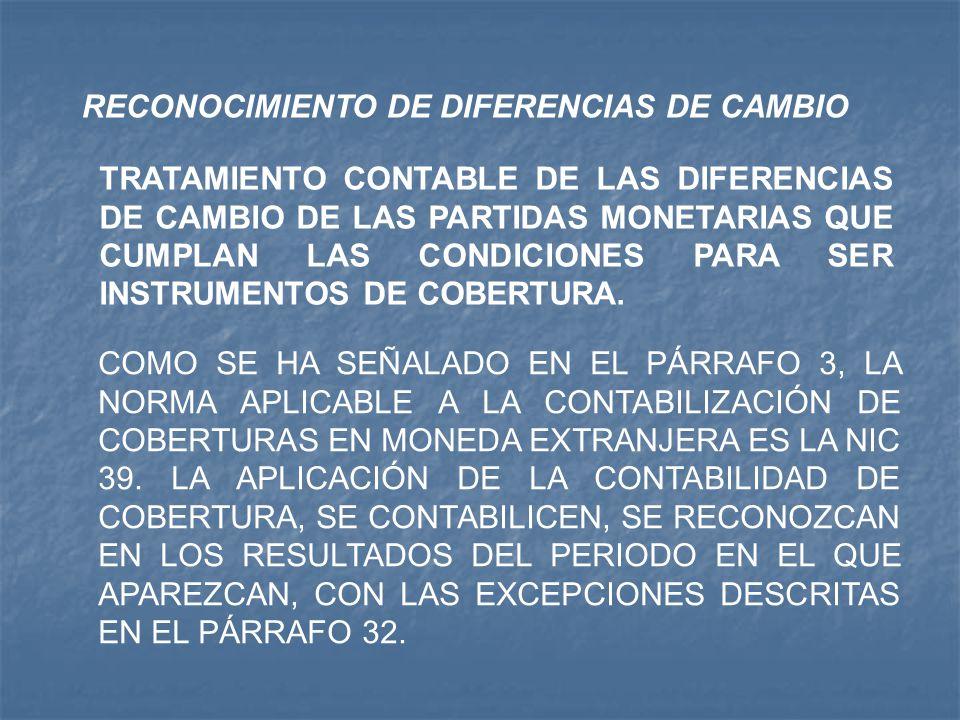 RECONOCIMIENTO DE DIFERENCIAS DE CAMBIO TRATAMIENTO CONTABLE DE LAS DIFERENCIAS DE CAMBIO DE LAS PARTIDAS MONETARIAS QUE CUMPLAN LAS CONDICIONES PARA