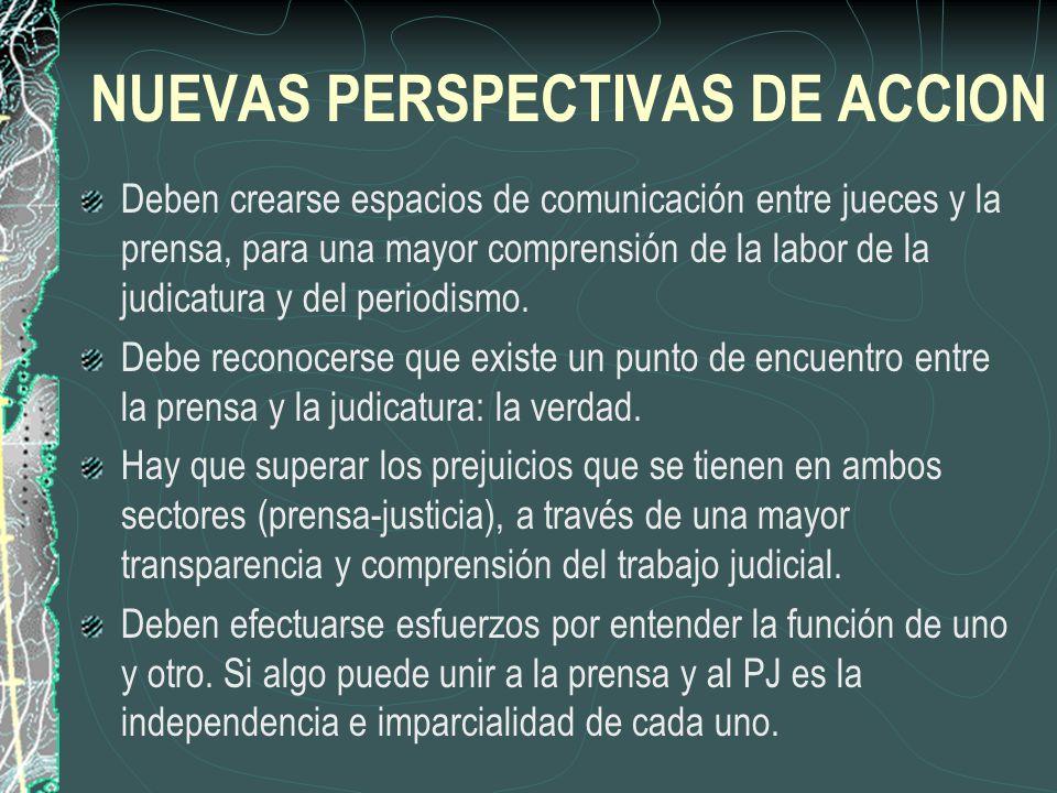 Deben crearse espacios de comunicación entre jueces y la prensa, para una mayor comprensión de la labor de la judicatura y del periodismo. Debe recono
