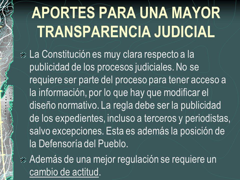 APORTES PARA UNA MAYOR TRANSPARENCIA JUDICIAL La Constitución es muy clara respecto a la publicidad de los procesos judiciales. No se requiere ser par