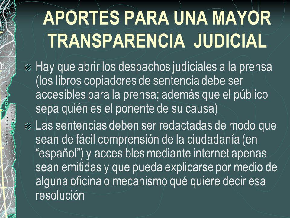 APORTES PARA UNA MAYOR TRANSPARENCIA JUDICIAL Hay que abrir los despachos judiciales a la prensa (los libros copiadores de sentencia debe ser accesibl