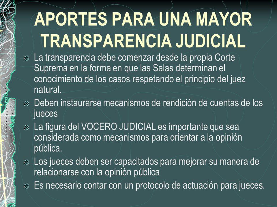 APORTES PARA UNA MAYOR TRANSPARENCIA JUDICIAL La transparencia debe comenzar desde la propia Corte Suprema en la forma en que las Salas determinan el