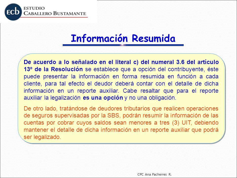 CPC Ana Pacherres R. De acuerdo a lo señalado en el literal c) del numeral 3.6 del artículo 13º de la Resolución se establece que a opción del contrib
