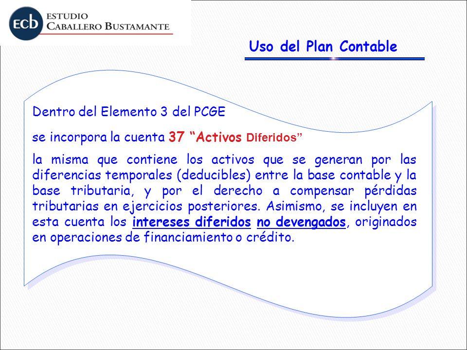 Uso del Plan Contable Dentro del Elemento 3 del PCGE se incorpora la cuenta 37 Activos Diferidos la misma que contiene los activos que se generan por