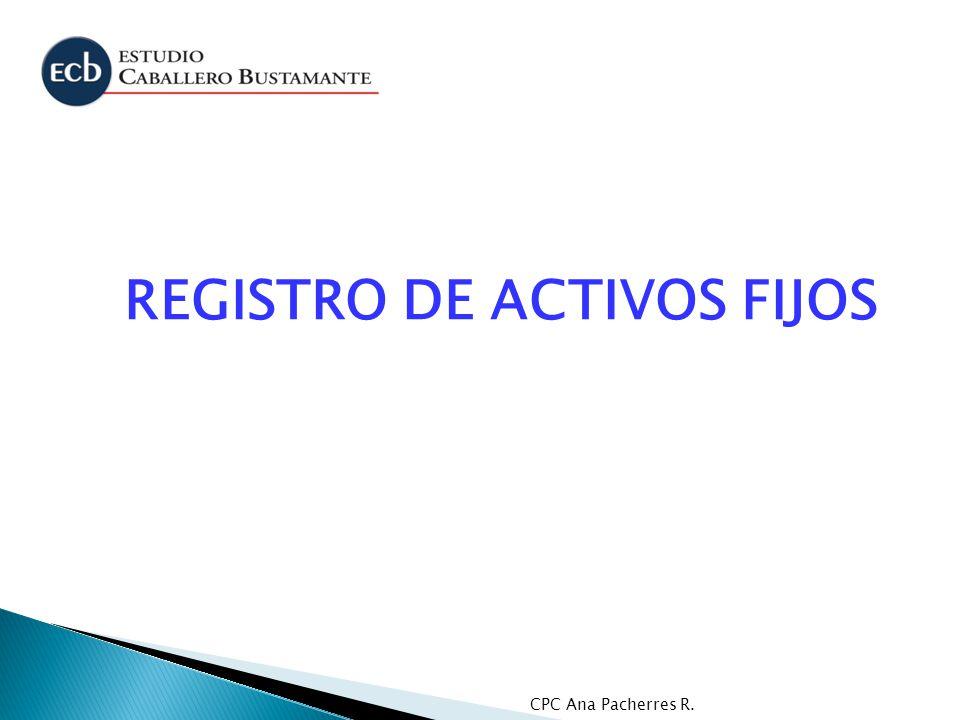 CPC Ana Pacherres R. REGISTRO DE ACTIVOS FIJOS