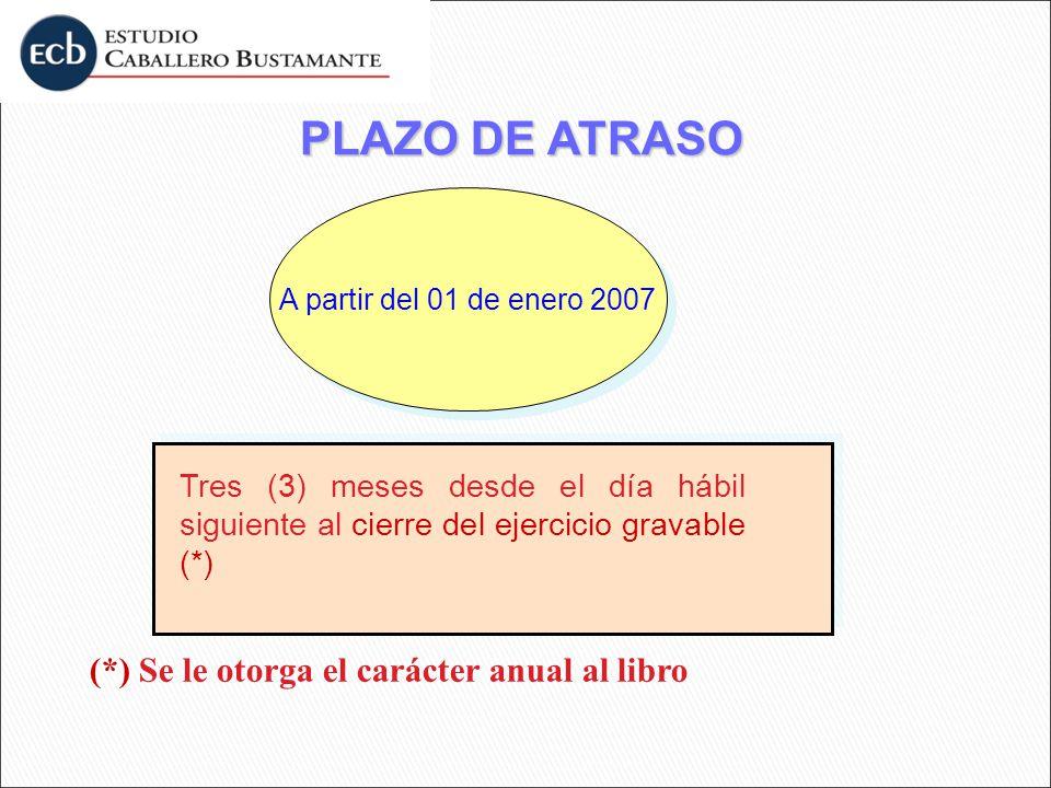 PLAZO DE ATRASO A partir del 01 de enero 2007 Tres (3) meses desde el día hábil siguiente al cierre del ejercicio gravable (*) (*) Se le otorga el car