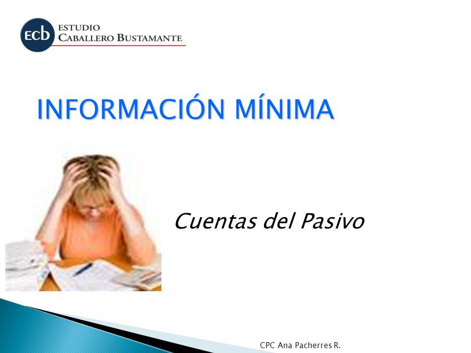 CPC Ana Pacherres R. INFORMACIÓN MÍNIMA Cuentas del Pasivo