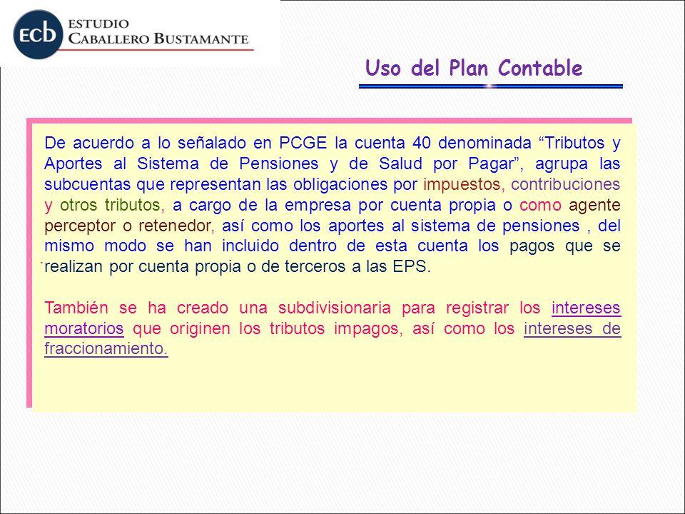 Uso del Plan Contable.. De acuerdo a lo señalado en PCGE la cuenta 40 denominada Tributos y Aportes al Sistema de Pensiones y de Salud por Pagar, agru