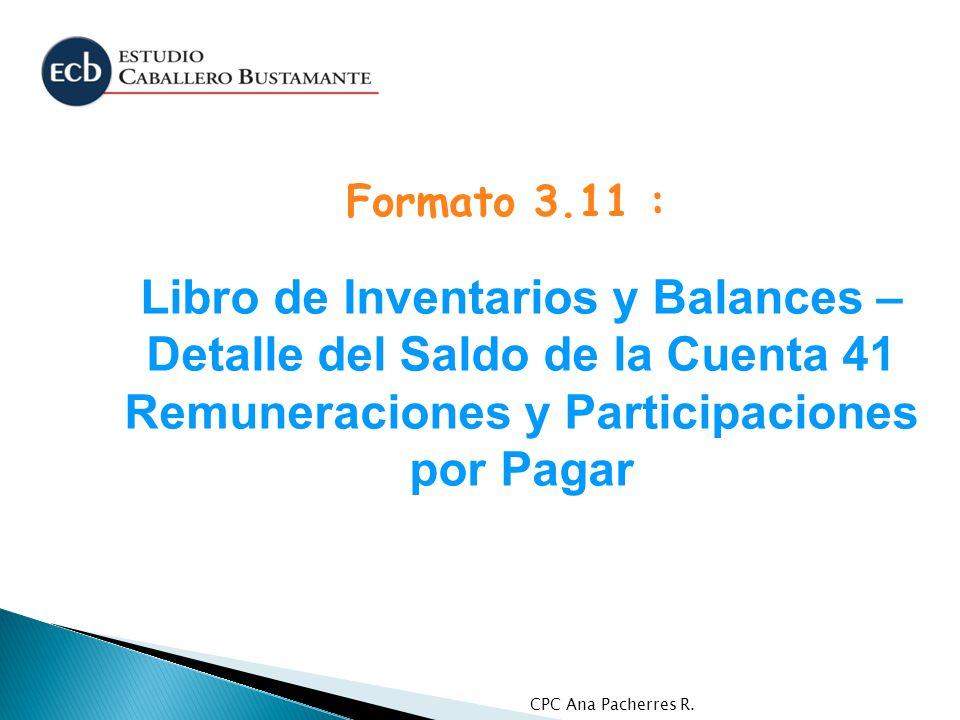 CPC Ana Pacherres R. Libro de Inventarios y Balances – Detalle del Saldo de la Cuenta 41 Remuneraciones y Participaciones por Pagar Formato 3.11 :