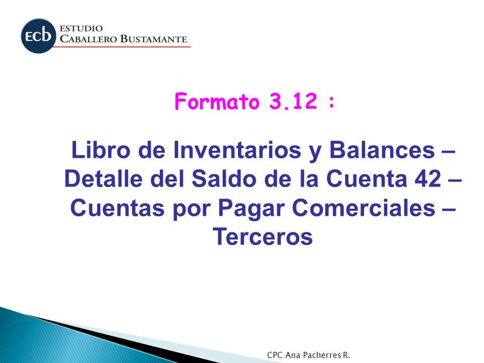 CPC Ana Pacherres R. Libro de Inventarios y Balances – Detalle del Saldo de la Cuenta 42 – Cuentas por Pagar Comerciales – Terceros Formato 3.12 :