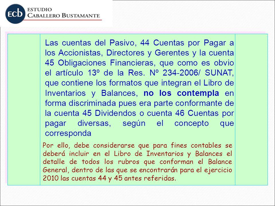 Las cuentas del Pasivo, 44 Cuentas por Pagar a los Accionistas, Directores y Gerentes y la cuenta 45 Obligaciones Financieras, que como es obvio el ar