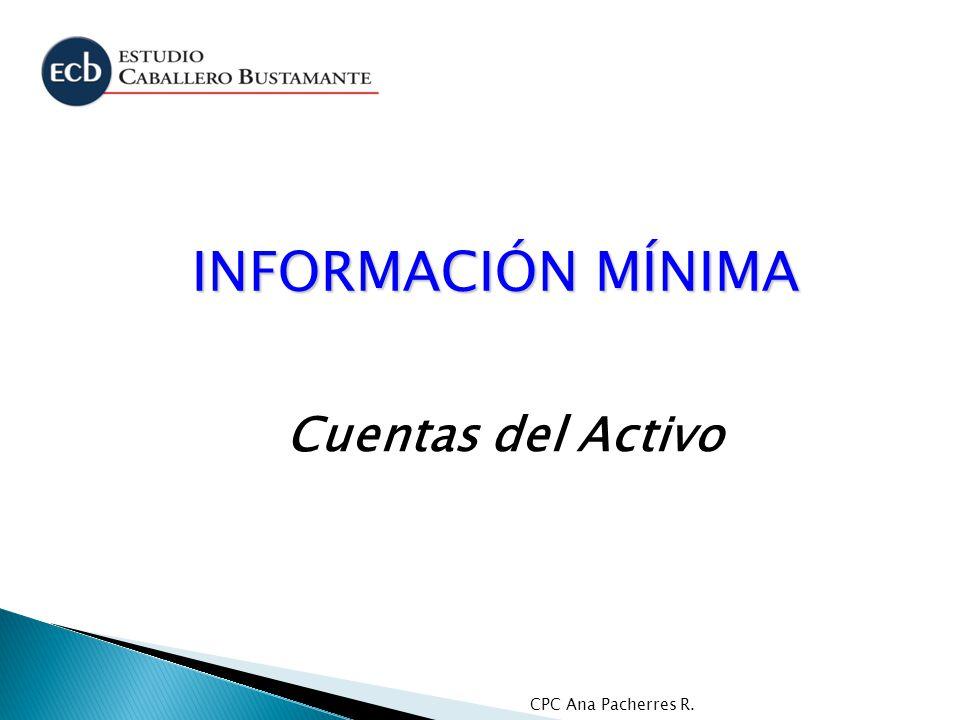 CPC Ana Pacherres R. INFORMACIÓN MÍNIMA Cuentas del Activo