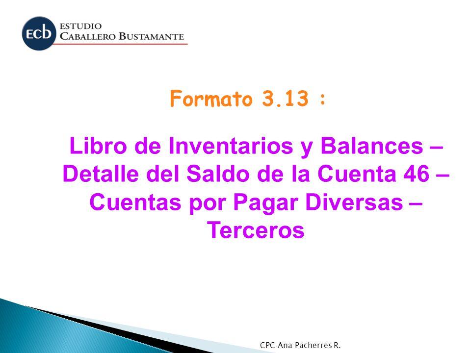 CPC Ana Pacherres R. Libro de Inventarios y Balances – Detalle del Saldo de la Cuenta 46 – Cuentas por Pagar Diversas – Terceros Formato 3.13 :