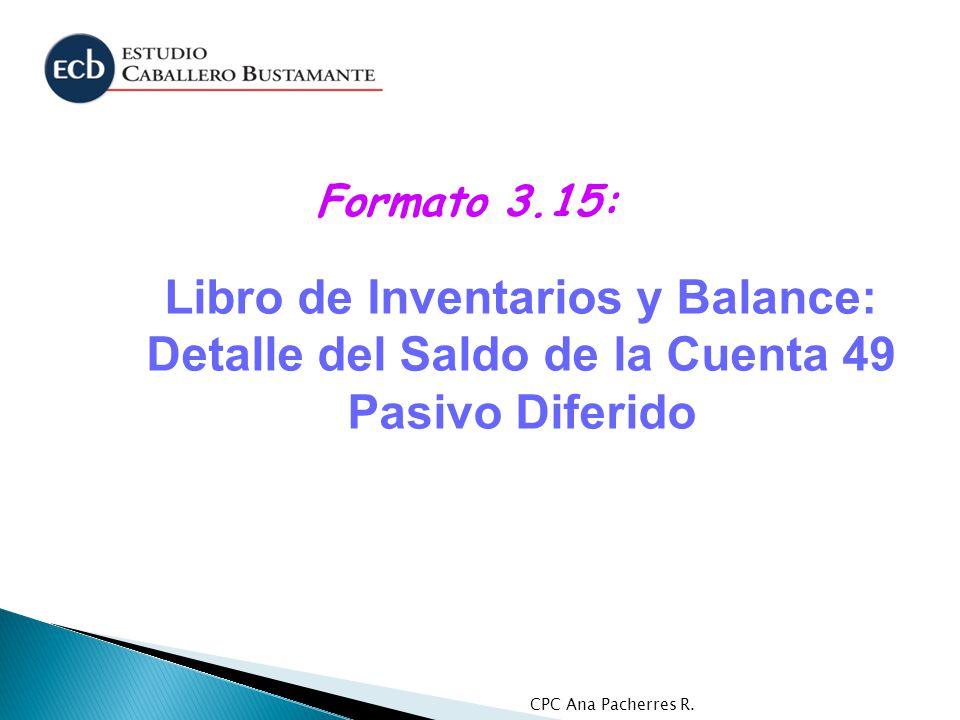 CPC Ana Pacherres R. Libro de Inventarios y Balance: Detalle del Saldo de la Cuenta 49 Pasivo Diferido Formato 3.15: