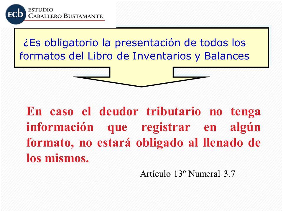 ¿Es obligatorio la presentación de todos los formatos del Libro de Inventarios y Balances En caso el deudor tributario no tenga información que regist