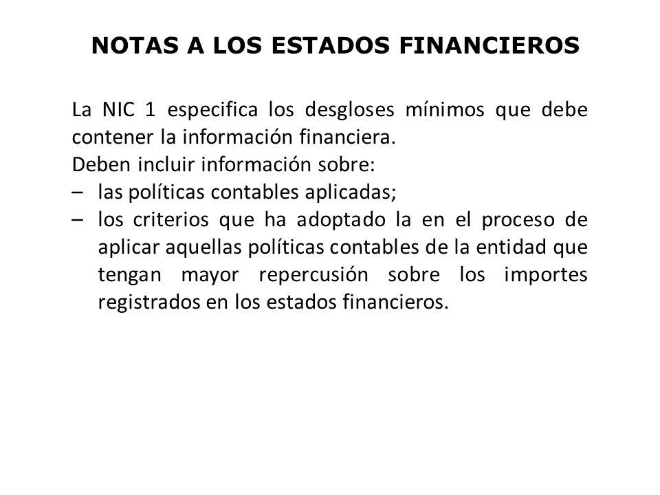 La NIC 1 especifica los desgloses mínimos que debe contener la información financiera.