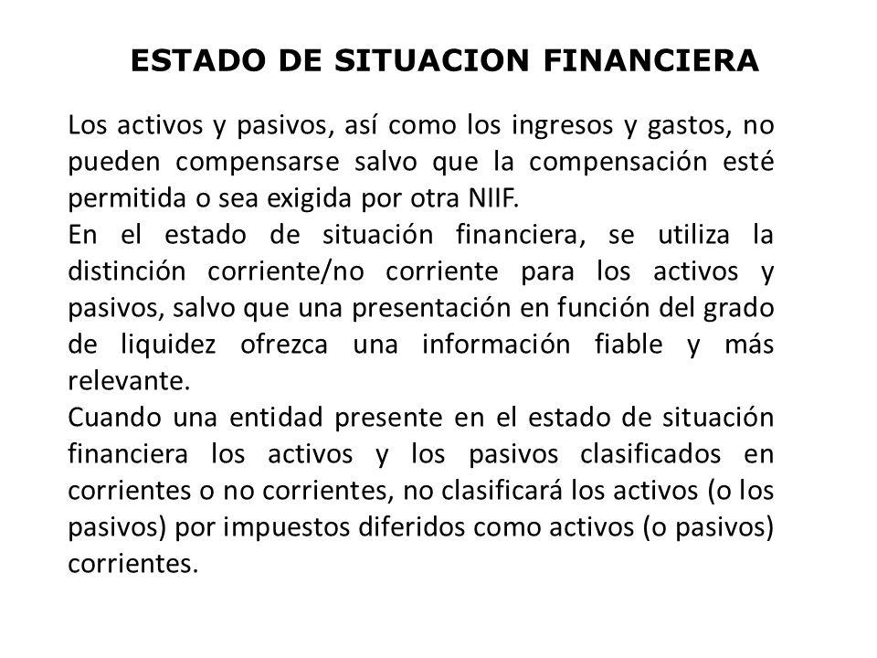 ESTADO DE SITUACION FINANCIERA Los activos y pasivos, así como los ingresos y gastos, no pueden compensarse salvo que la compensación esté permitida o sea exigida por otra NIIF.