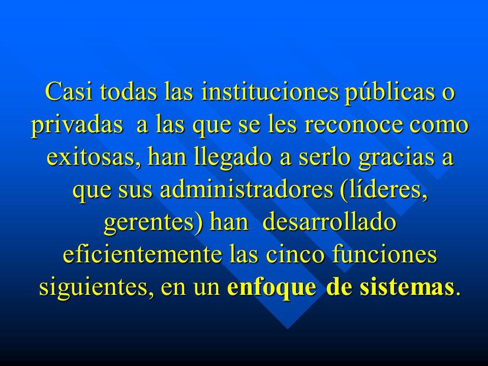 Casi todas las instituciones públicas o privadas a las que se les reconoce como exitosas, han llegado a serlo gracias a que sus administradores (líder