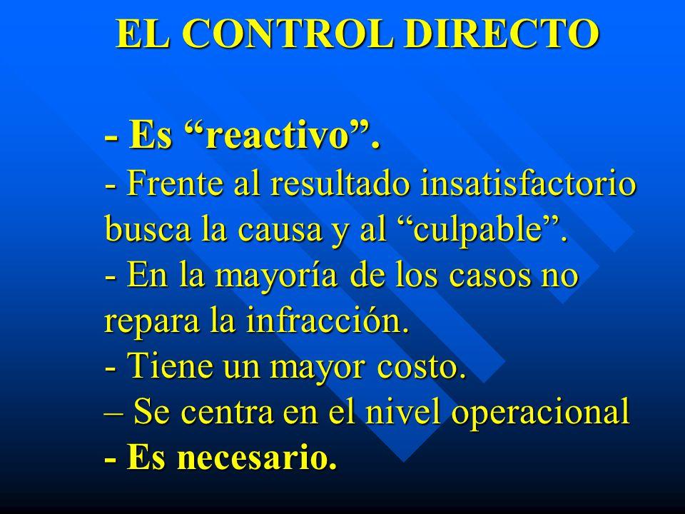 EL CONTROL DIRECTO - Es reactivo. - Frente al resultado insatisfactorio busca la causa y al culpable. - En la mayoría de los casos no repara la infrac