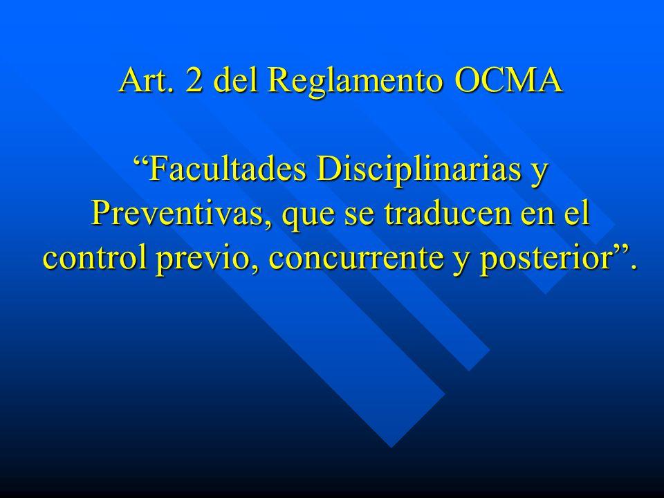 Art. 2 del Reglamento OCMA Facultades Disciplinarias y Preventivas, que se traducen en el control previo, concurrente y posterior.