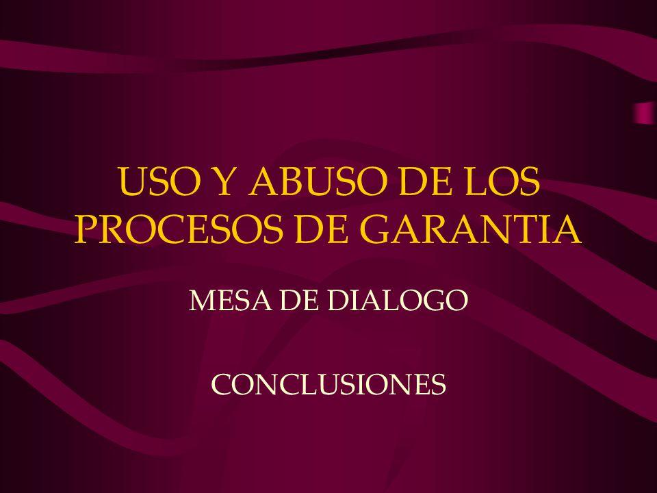 USO Y ABUSO DE LOS PROCESOS DE GARANTIA MESA DE DIALOGO CONCLUSIONES