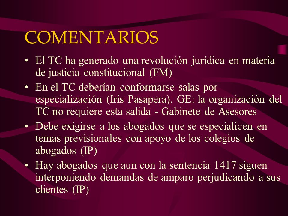 COMENTARIOS El TC ha generado una revolución jurídica en materia de justicia constitucional (FM) En el TC deberían conformarse salas por especialización (Iris Pasapera).