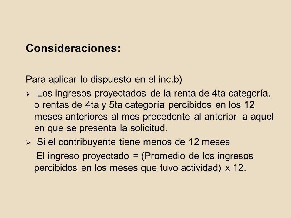 Consideraciones: Para aplicar lo dispuesto en el inc.b) Los ingresos proyectados de la renta de 4ta categoría, o rentas de 4ta y 5ta categoría percibi