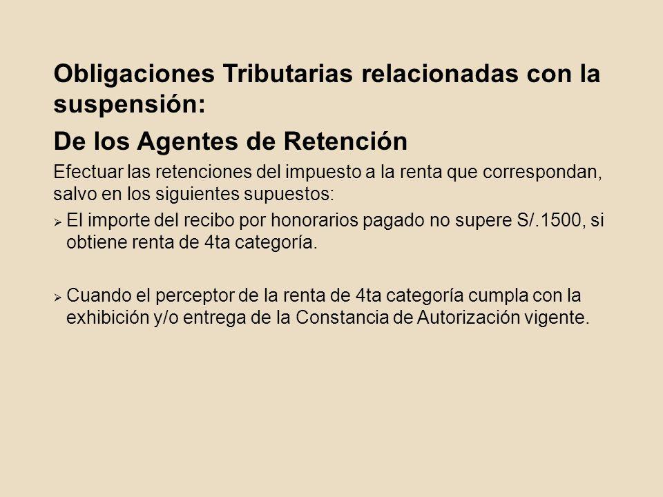 Obligaciones Tributarias relacionadas con la suspensión: De los Agentes de Retención Efectuar las retenciones del impuesto a la renta que correspondan