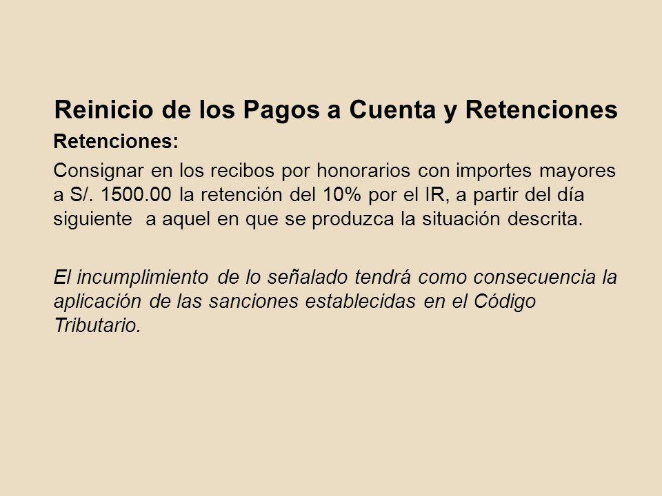 Reinicio de los Pagos a Cuenta y Retenciones Retenciones: Consignar en los recibos por honorarios con importes mayores a S/. 1500.00 la retención del